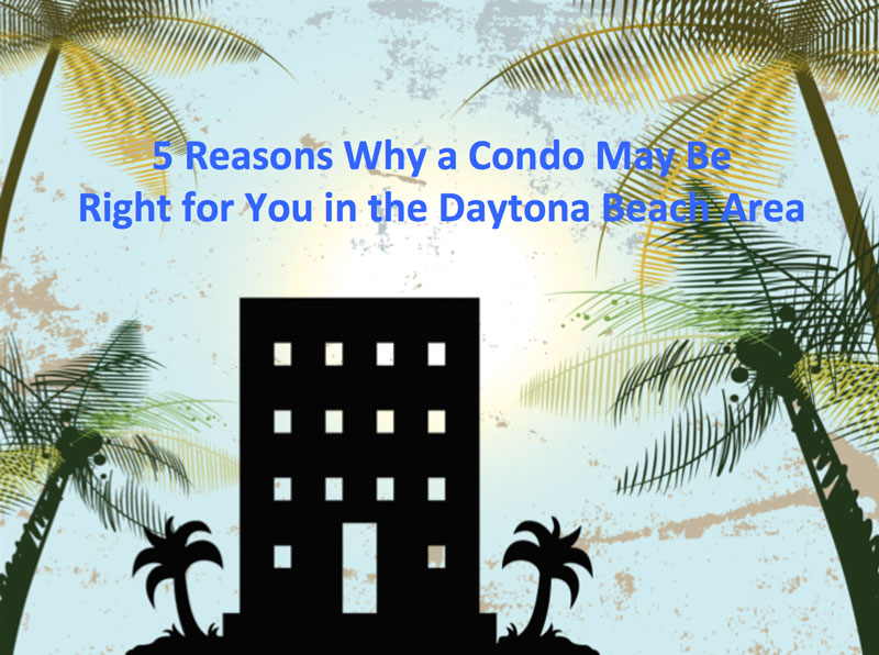 5 Reasons a Condo May Be Right for You in the Daytona Beach Area